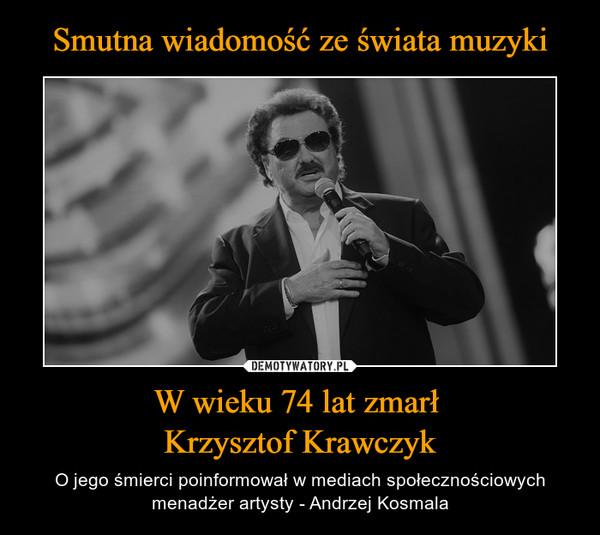 W wieku 74 lat zmarł Krzysztof Krawczyk – O jego śmierci poinformował w mediach społecznościowych menadżer artysty - Andrzej Kosmala