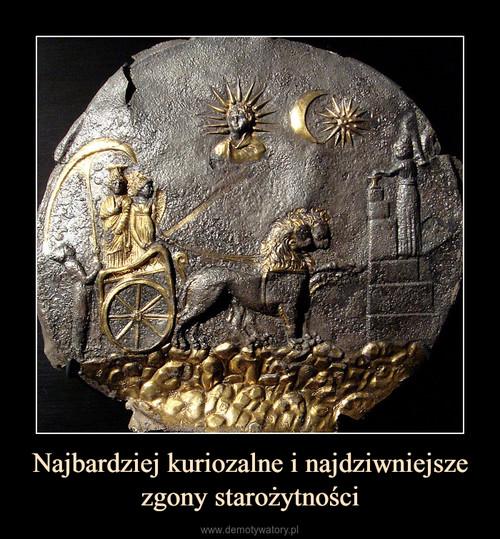 Najbardziej kuriozalne i najdziwniejsze zgony starożytności