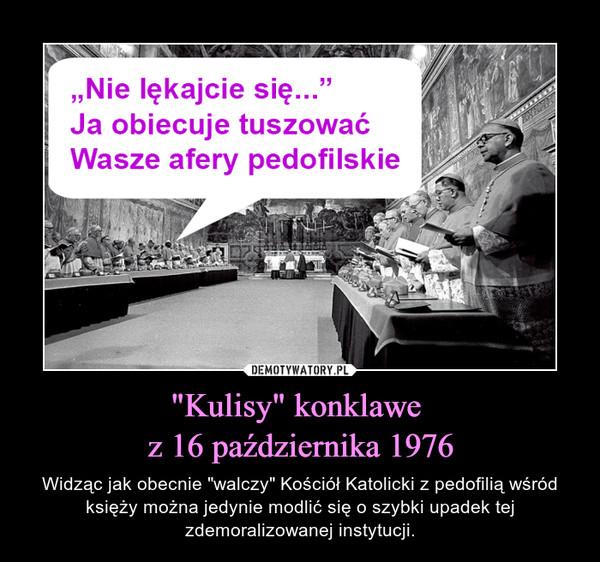"""""""Kulisy"""" konklawe z 16 października 1976 – Widząc jak obecnie """"walczy"""" Kościół Katolicki z pedofilią wśród księży można jedynie modlić się o szybki upadek tej zdemoralizowanej instytucji."""