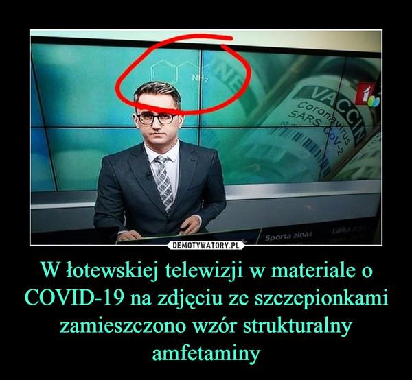 W łotewskiej telewizji w materiale o COVID-19 na zdjęciu ze szczepionkami zamieszczono wzór strukturalny amfetaminy –