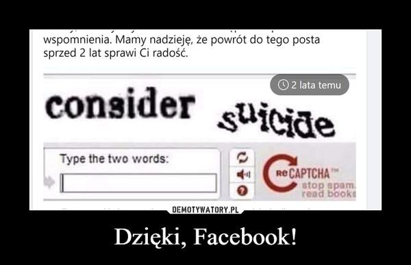 Dzięki, Facebook! –  wspomnienia. Mamy nadzieję, że powrót do tego postasprzed 2 lat sprawi Ci radość.consider suicideO2 ata temuType the two words:Re CAPTCHAеСАРТСНАTMstop spam.read bookeDEMOTYWATORY.PLDzięki, Facebook!