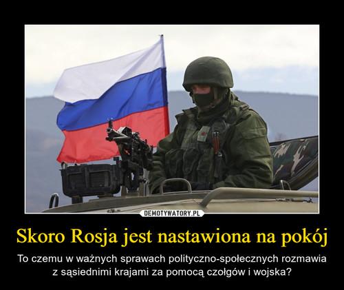 Skoro Rosja jest nastawiona na pokój