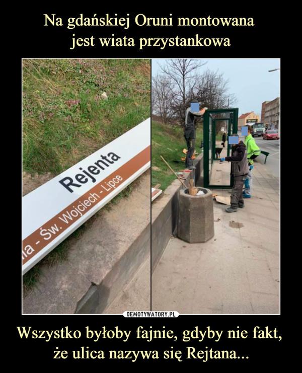 Wszystko byłoby fajnie, gdyby nie fakt, że ulica nazywa się Rejtana... –