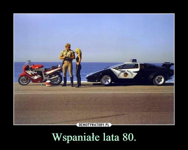 Wspaniałe lata 80. –