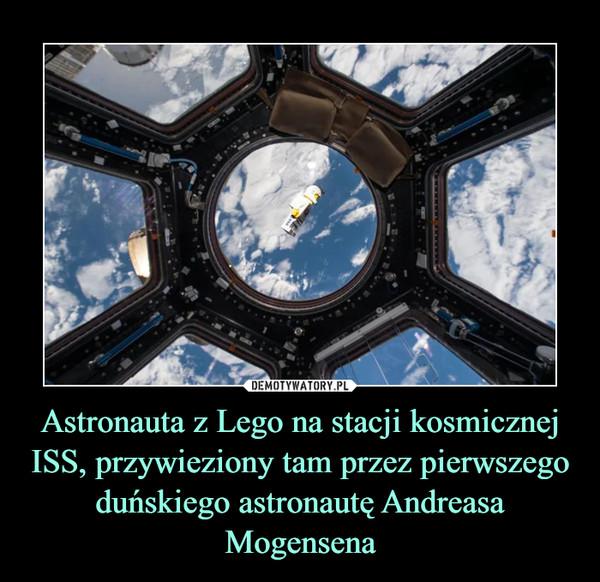 Astronauta z Lego na stacji kosmicznej ISS, przywieziony tam przez pierwszego duńskiego astronautę Andreasa Mogensena –