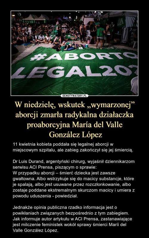 """W niedzielę, wskutek """"wymarzonej"""" aborcji zmarła radykalna działaczka proaborcyjna María del Valle  González López"""