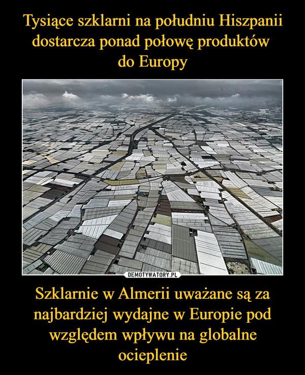 Szklarnie w Almerii uważane są za najbardziej wydajne w Europie pod względem wpływu na globalne ocieplenie –
