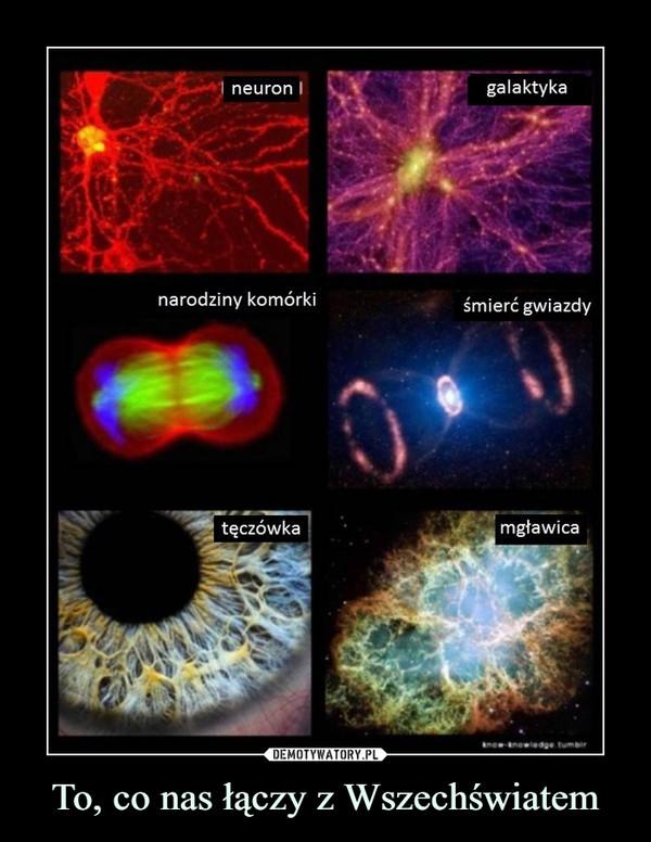 To, co nas łączy z Wszechświatem –