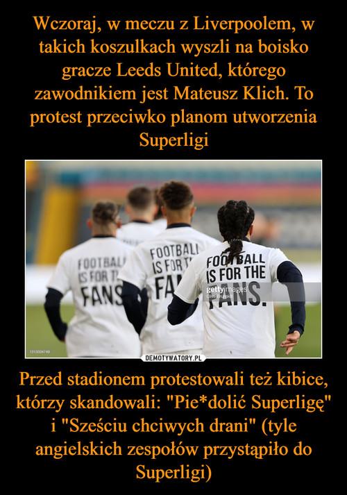 """Wczoraj, w meczu z Liverpoolem, w takich koszulkach wyszli na boisko gracze Leeds United, którego zawodnikiem jest Mateusz Klich. To protest przeciwko planom utworzenia Superligi Przed stadionem protestowali też kibice, którzy skandowali: """"Pie*dolić Superligę"""" i """"Sześciu chciwych drani"""" (tyle angielskich zespołów przystąpiło do Superligi)"""
