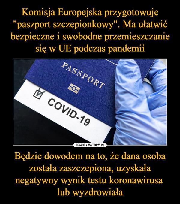 Będzie dowodem na to, że dana osoba została zaszczepiona, uzyskała negatywny wynik testu koronawirusa lub wyzdrowiała –