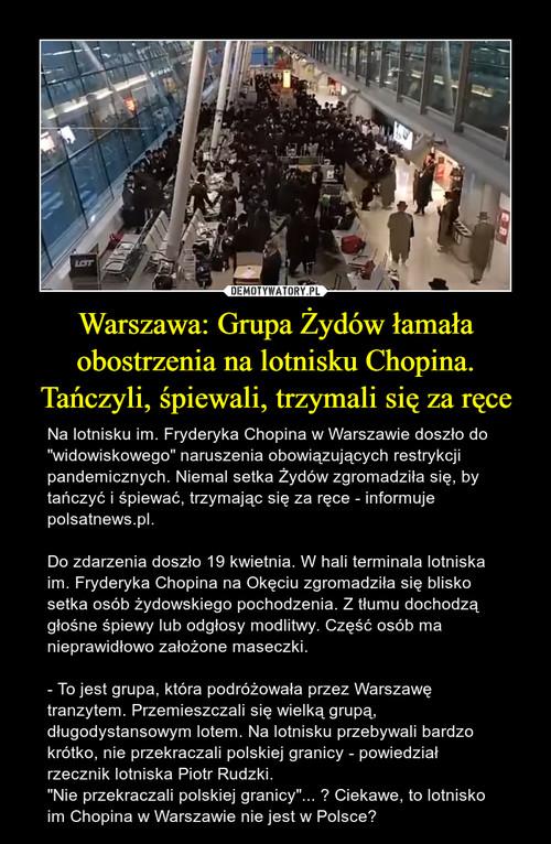 Warszawa: Grupa Żydów łamała obostrzenia na lotnisku Chopina. Tańczyli, śpiewali, trzymali się za ręce
