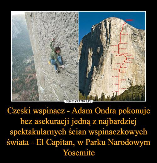 Czeski wspinacz - Adam Ondra pokonuje bez asekuracji jedną z najbardziej spektakularnych ścian wspinaczkowych świata - El Capitan, w Parku Narodowym Yosemite
