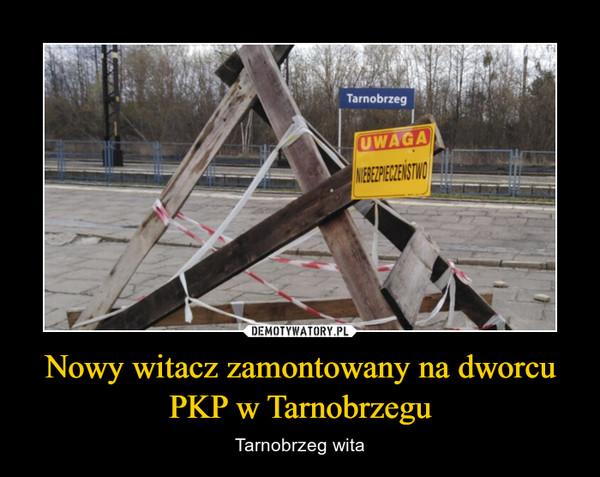 Nowy witacz zamontowany na dworcu PKP w Tarnobrzegu – Tarnobrzeg wita