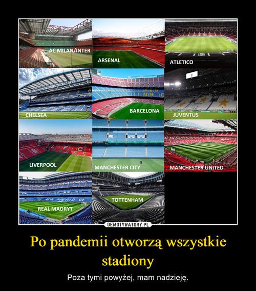 Po pandemii otworzą wszystkie stadiony