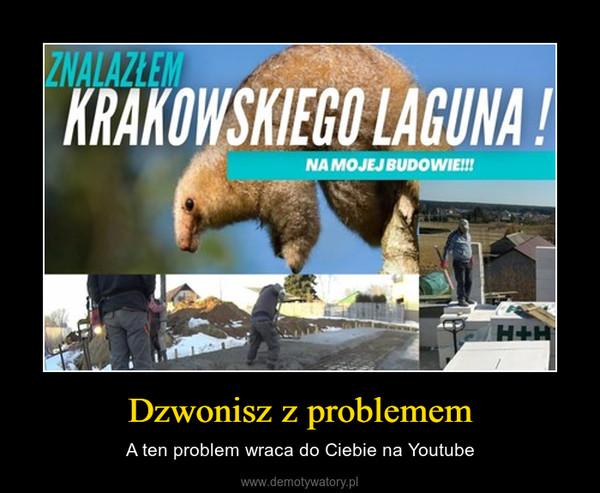Dzwonisz z problemem – A ten problem wraca do Ciebie na Youtube