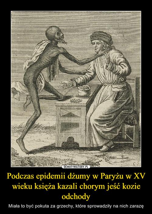 Podczas epidemii dżumy w Paryżu w XV wieku księża kazali chorym jeść kozie odchody