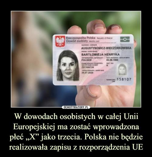 """W dowodach osobistych w całej Unii Europejskiej ma zostać wprowadzona płeć """"X"""" jako trzecia. Polska nie będzie realizowała zapisu z rozporządzenia UE"""