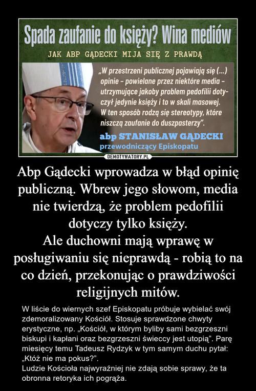 Abp Gądecki wprowadza w błąd opinię publiczną. Wbrew jego słowom, media nie twierdzą, że problem pedofilii dotyczy tylko księży. Ale duchowni mają wprawę w posługiwaniu się nieprawdą - robią to na co dzień, przekonując o prawdziwości religijnych mitów.