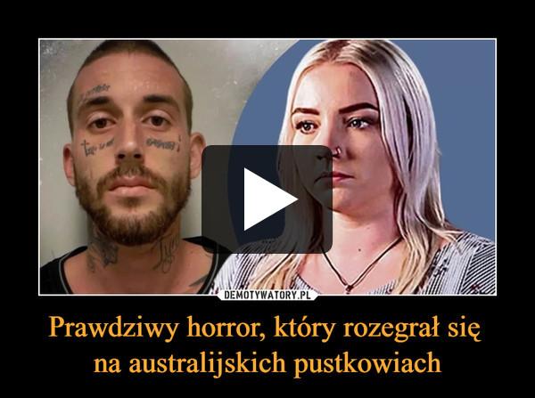 Prawdziwy horror, który rozegrał się na australijskich pustkowiach –