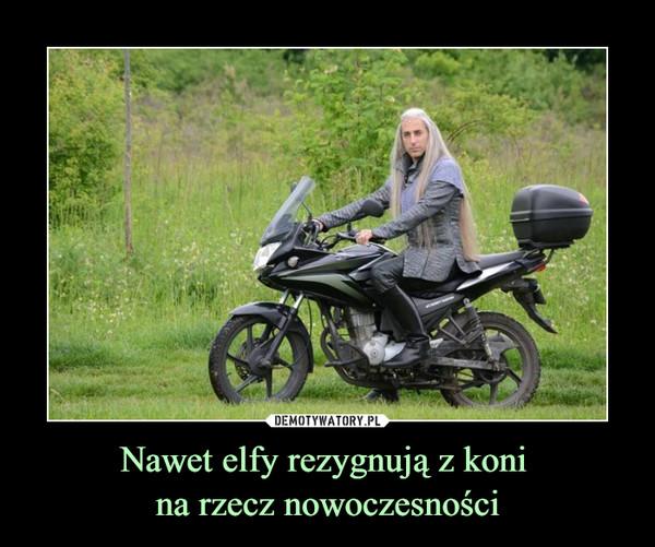 Nawet elfy rezygnują z koni na rzecz nowoczesności –