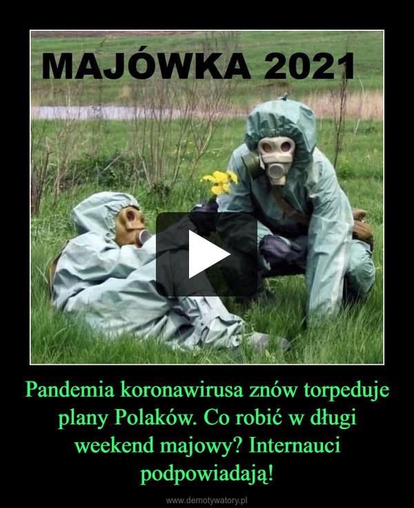 Pandemia koronawirusa znów torpeduje plany Polaków. Co robić w długi weekend majowy? Internauci podpowiadają! –