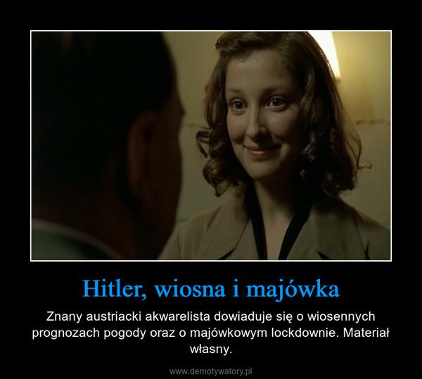 Hitler, wiosna i majówka – Znany austriacki akwarelista dowiaduje się o wiosennych prognozach pogody oraz o majówkowym lockdownie. Materiał własny.