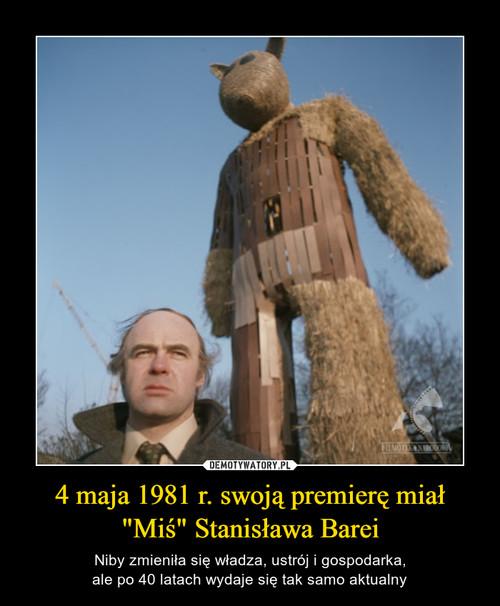 """4 maja 1981 r. swoją premierę miał """"Miś"""" Stanisława Barei"""