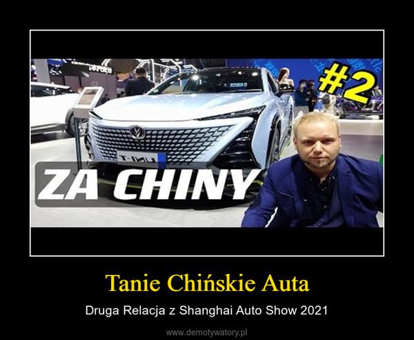 Tanie Chińskie Auta – Druga Relacja z Shanghai Auto Show 2021