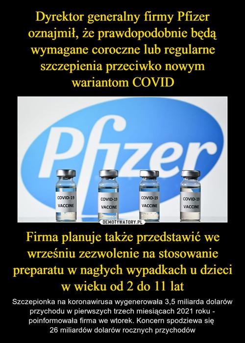 Dyrektor generalny firmy Pfizer oznajmił, że prawdopodobnie będą wymagane coroczne lub regularne szczepienia przeciwko nowym wariantom COVID Firma planuje także przedstawić we wrześniu zezwolenie na stosowanie preparatu w nagłych wypadkach u dzieci w wieku od 2 do 11 lat