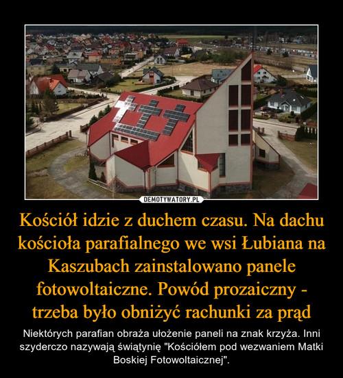 Kościół idzie z duchem czasu. Na dachu kościoła parafialnego we wsi Łubiana na Kaszubach zainstalowano panele fotowoltaiczne. Powód prozaiczny - trzeba było obniżyć rachunki za prąd