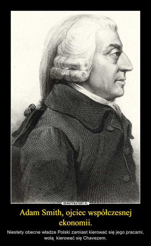 Adam Smith, ojciec współczesnej ekonomii.