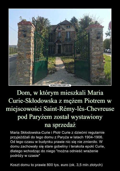 Dom, w którym mieszkali Maria Curie-Skłodowska z mężem Piotrem w miejscowości Saint-Rémy-lès-Chevreuse pod Paryżem został wystawiony na sprzedaż