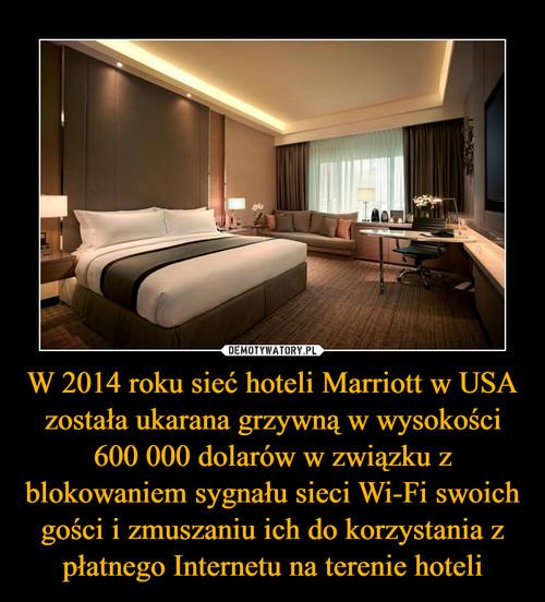 W 2014 roku sieć hoteli Marriott w USA została ukarana grzywną w wysokości 600 000 dolarów w związku z blokowaniem sygnału sieci Wi-Fi swoich gości i zmuszaniu ich do korzystania z płatnego Internetu na terenie hoteli