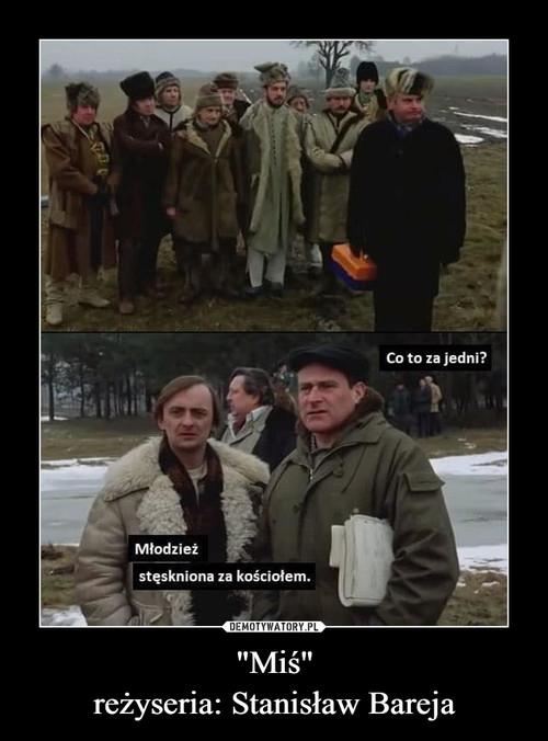 """""""Miś"""" reżyseria: Stanisław Bareja"""