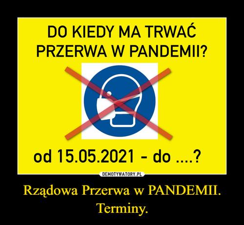 Rządowa Przerwa w PANDEMII. Terminy.