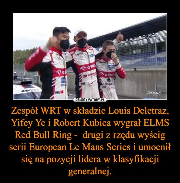 Zespół WRT w składzie Louis Deletraz, Yifey Ye i Robert Kubica wygrał ELMS Red Bull Ring -  drugi z rzędu wyścig serii European Le Mans Series i umocnił się na pozycji lidera w klasyfikacji generalnej. –