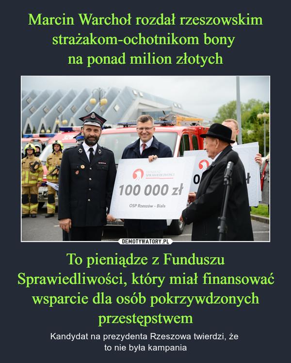 To pieniądze z Funduszu Sprawiedliwości, który miał finansować wsparcie dla osób pokrzywdzonych przestępstwem – Kandydat na prezydenta Rzeszowa twierdzi, że to nie była kampania