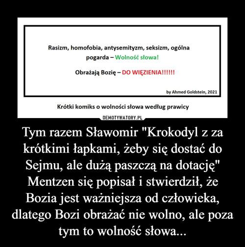 """Tym razem Sławomir """"Krokodyl z za krótkimi łapkami, żeby się dostać do Sejmu, ale dużą paszczą na dotację"""" Mentzen się popisał i stwierdził, że Bozia jest ważniejsza od człowieka, dlatego Bozi obrażać nie wolno, ale poza tym to wolność słowa..."""