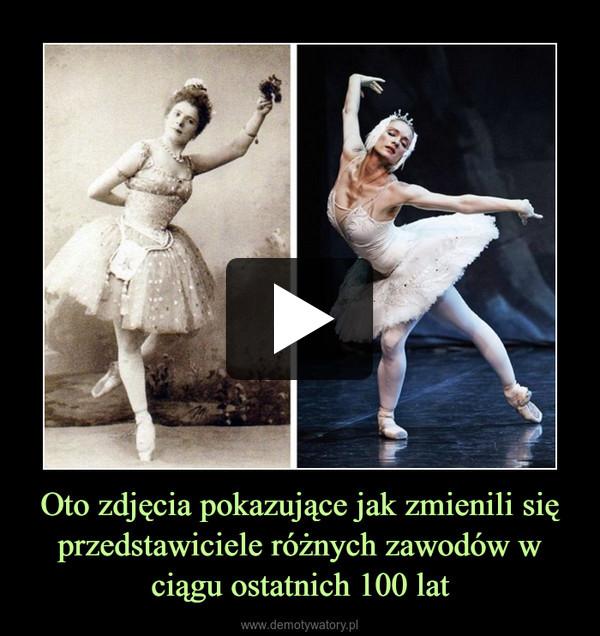 Oto zdjęcia pokazujące jak zmienili się przedstawiciele różnych zawodów w ciągu ostatnich 100 lat –
