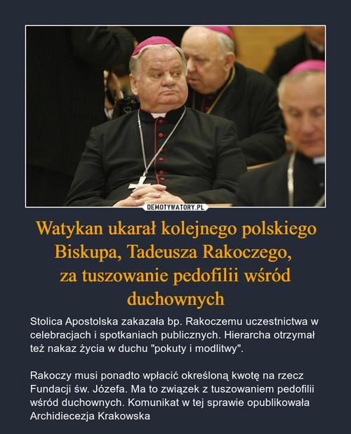 Watykan ukarał kolejnego polskiego Biskupa, Tadeusza Rakoczego,  za tuszowanie pedofilii wśród duchownych