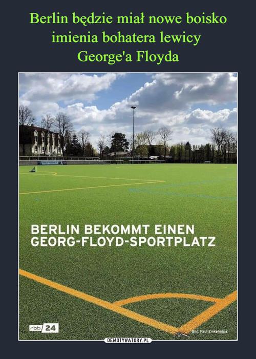 Berlin będzie miał nowe boisko imienia bohatera lewicy  George'a Floyda