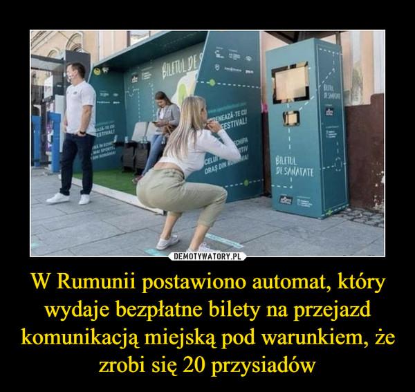 W Rumunii postawiono automat, który wydaje bezpłatne bilety na przejazd komunikacją miejską pod warunkiem, że zrobi się 20 przysiadów –