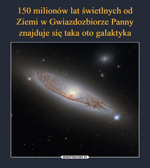 150 milionów lat świetlnych od Ziemi w Gwiazdozbiorze Panny znajduje się taka oto galaktyka