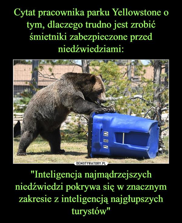 """""""Inteligencja najmądrzejszych niedźwiedzi pokrywa się w znacznym zakresie z inteligencją najgłupszych turystów"""" –"""