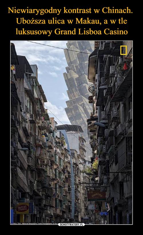 Niewiarygodny kontrast w Chinach.  Uboższa ulica w Makau, a w tle luksusowy Grand Lisboa Casino