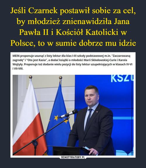 Jeśli Czarnek postawił sobie za cel, by młodzież znienawidziła Jana Pawła II i Kościół Katolicki w Polsce, to w sumie dobrze mu idzie
