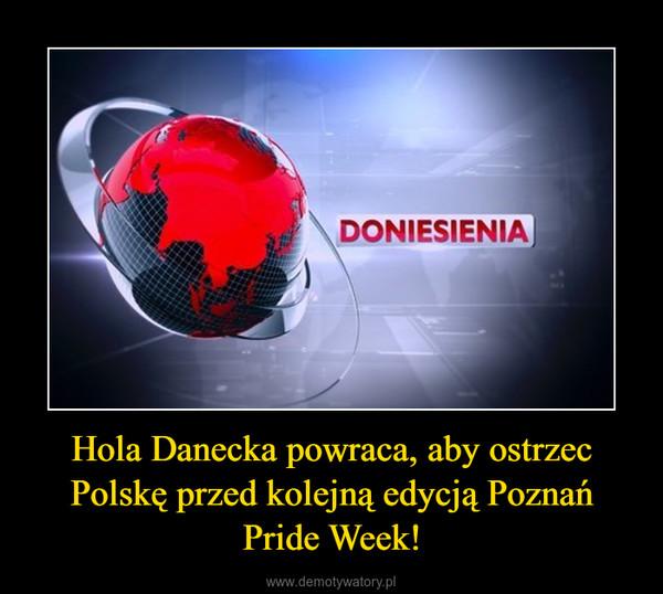 Hola Danecka powraca, aby ostrzec Polskę przed kolejną edycją Poznań Pride Week! –