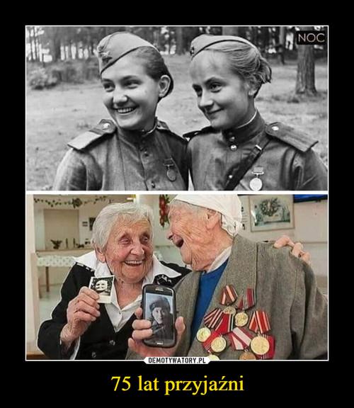 75 lat przyjaźni