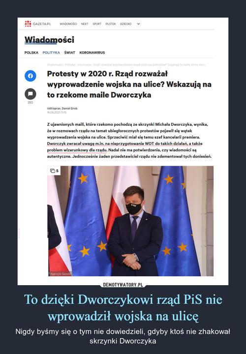 To dzięki Dworczykowi rząd PiS nie wprowadził wojska na ulicę