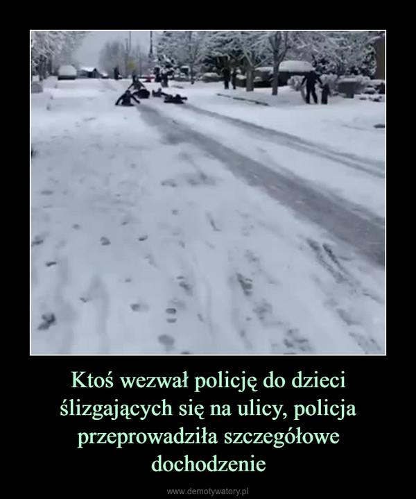 Ktoś wezwał policję do dzieci ślizgających się na ulicy, policja przeprowadziła szczegółowe dochodzenie –